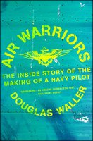 Air Warriors: The Inside Story of the Making of a Navy Pilot - Douglas Waller