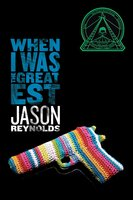 When I Was the Greatest - Jason Reynolds
