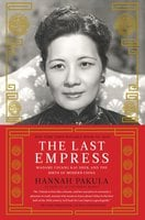 The Last Empress: Madame Chiang Kai-shek and the Birth of Modern China - Hannah Pakula