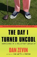 The Day I Turned Uncool: Confessions of a Reluctant Grown-up - Dan Zevin