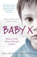Baby X: Britain's Child Abusers Brought to Justice - Harry Keeble