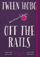 Tween Hobo: Off the Rails - Tween Hobo, Alena Smith