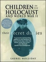 Children in the Holocaust and World War II: Their Secret Diaries - Laurel Holliday