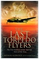 The Last Torpedo Flyers - Arthur Aldridge