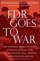 FDR Goes to War - Burton W. Folsom, Anita Folsom