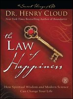 The Law of Happiness: How Spiritual Wisdom and Modern Science Can Change Your Life - Henry Cloud