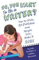 So, You Want to Be a Writer?: How to Write, Get Published, and Maybe Even Make It Big! - Vicki Hambleton, Cathleen Greenwood