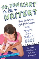 So, You Want to Be a Writer?: How to Write, Get Published, and Maybe Even Make It Big! - Vicki Hambleton,Cathleen Greenwood