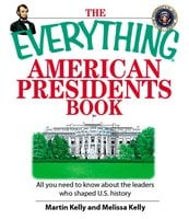 The Everything American Presidents Book: All You Need to Know About the Leaders Who Shaped U.S. History - Martin Kelly,Melissa Kelly