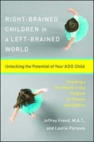Right-Brained Children in a Left-Brained World: Unlocking the Potential of Your ADD Child - Laurie Parsons, Jeffrey Freed