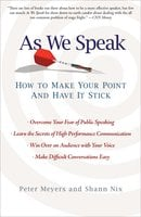 As We Speak: How to Make Your Point and Have It Stick - Peter Meyers, Shann Nix