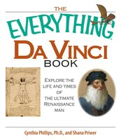 The Everything Da Vinci Book: Explore the life and times of the Ultimate Renaissance Man - Shana Priwer,Cynthia Phillips