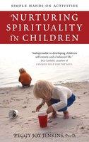 Nurturing Spirituality in Children: Simple Hands-On Activities - Peggy Joy Jenkins