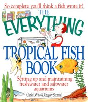 The Everything Tropical Fish Book - Carlo DeVito, Gregory Skomal