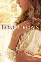 The Lost Crown - Sarah Miller