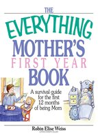 The Everything Mother's First Year Book: A Survival Guide for the First 12 Months of Being a Mom - Robin Elise Weiss
