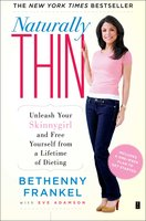 Naturally Thin: Unleash Your SkinnyGirl and Free Yourself from a Lifetime of Dieting - Bethenny Frankel