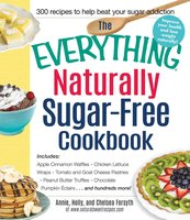 The Everything Naturally Sugar-Free Cookbook - Annie Forsyth,Holly Forsyth,Chelsea Forsyth
