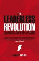 The Leaderless Revolution: How Ordinary People will Take Power and Change Politics in the 21st Century - Carne Ross