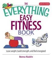 The Everything Easy Fitness Book: Lose Weight, Build Strength, And Feel Energized - Donna Raskin