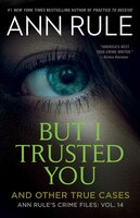 But I Trusted You - Ann Rule