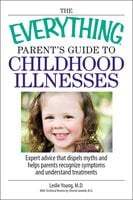 The Everything Parent's Guide To Childhood Illnesses - Leslie Young,Vincent Iannelli