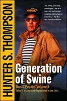 Generation of Swine: The Brutal Odyssey of an Outlaw Journalist - Hunter S. Thompson