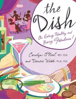 The Dish: On Eating Healthy and Being Fabulous! - Carolyn O'Neil, Densie Webb