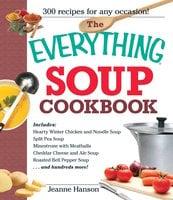 The Everything Soup Cookbook - B.J. Hanson, Jeanne Hanson