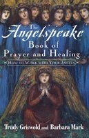 The Angelspeake Book Of Prayer And Healing - Trudy Griswold,Barbara Mark