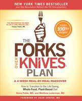 The Forks Over Knives Plan: How to Transition to the Life-Saving, Whole-Food, Plant-Based Diet - Alona Pulde,Matthew Lederman