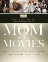 Mom in the Movies: The Iconic Screen Mothers You Love (and a Few You Love to Hate) - Richard Corliss, Turner Classic Movies, Inc.