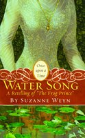"""Water Song: A Retelling of """"The Frog Prince"""" - Suzanne Weyn"""