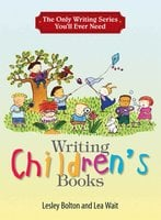 The Only Writing Series You'll Ever Need: Writing Children's Books - Lea Wait, Lesley Bolton