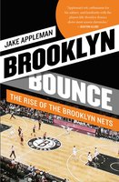 Brooklyn Bounce: The Highs and Lows of Nets Basketball's Historic First Season in the Borough - Jake Appleman