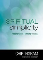 Spiritual Simplicity: Doing Less, Loving More - Chip Ingram