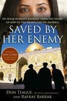 Saved by Her Enemy: An Iraqi woman's journey from the heart of war to the heartland of America - Don Teague, Rafraf Barrak