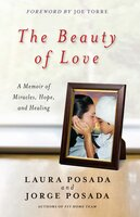 The Beauty of Love: A Memoir of Miracles, Hope, and Healing - Jorge Posada,Laura Posada