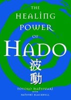 The Healing Power of Hado - Toyoko Matsuzaki