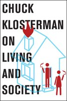 Chuck Klosterman on Living and Society - Chuck Klosterman