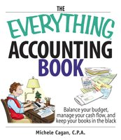 The Everything Accounting Book: Balance Your Budget, Manage Your Cash Flow, And Keep Your Books in the Black - Michele Cagan