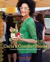 Carla's Comfort Foods: Favorite Dishes from Around the World - Carla Hall