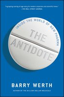 The Antidote: Inside the World of New Pharma - Barry Werth