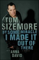 By Some Miracle I Made It Out of There: A Memoir - Tom Sizemore