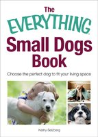 The Everything Small Dogs Book: Choose the Perfect Dog to Fit Your Living Space - Kathy Salzberg