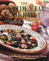 The Accidental Gourmet: Weeknights - Suzannah Sloan, Sally Sondheim