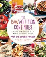 The Rawvolution Continues: The Living Foods Movement in 150 Natural and Delicious Recipes - Matt Amsden, Janabai Amsden