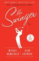 The Swinger - Alan Shipnuck, Michael Bamberger