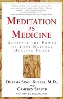 Meditation As Medicine: Activate the Power of Your Natural Healing Force - Guru Dharma Singh Khalsa, Cameron Stauth