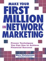 Make Your First Million In Network Marketing: Proven Techniques You Can Use to Achieve Financial Success - Mary Christensen, Wayne Christensen